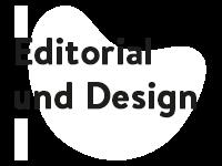 Editorial und Design